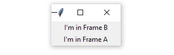 "A Tkinter window containg two Frame widgets stacked vertically, with the text ""I'm in Frame B"" in the top Frame, and ""I'm in Frame A"" in the bottom Frame"