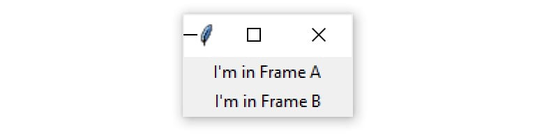 "A Tkinter window containg two Frame widgets stacked vertically, with the text ""I'm in Frame A"" in the top Frame, and ""I'm in Frame B"" in the bottom Frame"