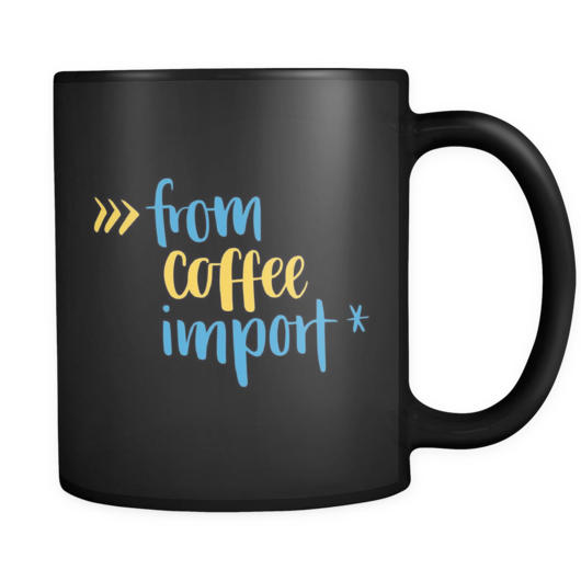 """from coffee import *"" Python Coffee Mug"