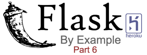 Flask by example part 6