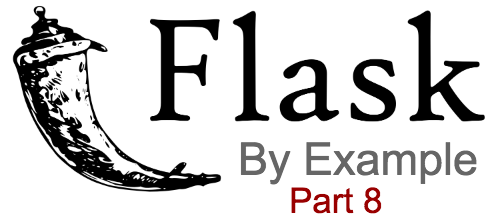 Flask by example part 8