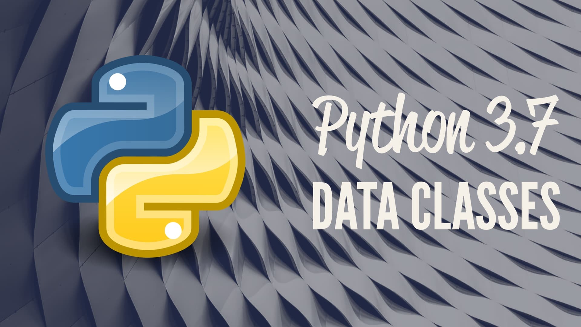 Data Classes in Python 3.7 (And Above)